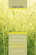 Loss, Trauma, And Resilience Therapeutic Work With Ambiguous Loss