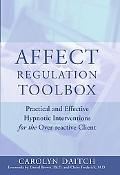 Affect Regulation Tool Box Practical And Effective Hypnotic Interventions for the Over-react...
