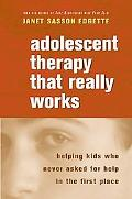 Adolescent Therapy That Really Works Helping Kids Who Never Asked for Help in the First Place