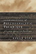 Fundamentals of Psychoanalytic Technique A Lacanian Approach for Practitioners