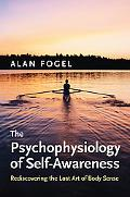 The Psychophysiology of Self-Awareness: Rediscovering the Lost Art of Body Sense (Norton Ser...