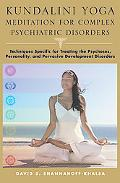 Kundalini Yoga Meditation for Complex Psychiatric Disorders: Techniques Specific for Treatin...