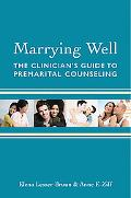 Marrying Well: The Clinician's Guide to Premarital Counseling