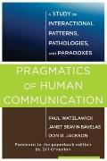 Pragmatics of Human Communication : A Study of Interactional Patterns, Pathologies and Parad...