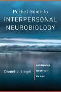 Pocket Guide to Interpersonal Neurobiology : An Integrative Handbook of the Mind