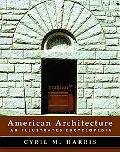 American Architecture: An Illustrated Encyclopedia - Cyril M. Harris - Hardcover