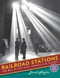 Railroad Stations : The Buildings That Linked the Nation