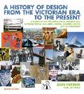 A History of Design from the Victorian Era to the Present: A Survey of the Modern Style in A...