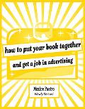 How to Put Your Book Together and Get a Job in Advertising (Newly Revised Edition)