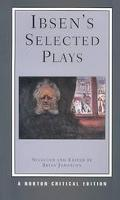 Ibsen's Selected Plays Authoritative Texts of Peer Gynt, a Doll's House, the Wild Duck, Hedd...