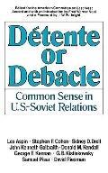 Detente or Debacle: Common Sense U. S.-Soviet Relations