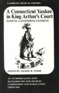 Connecticut Yankee in King Arthur's Court An Authoritative Text, Backgrounds and Sources, Co...