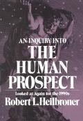 Inquiry into the Human Prospect, Updated and Reconsidered for the Nineteen Nineties