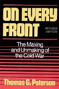 On Every Front The Making and Unmaking of the Cold War