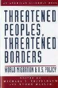Threatened Peoples, Threatened Borders World Migration and U. S. Policy