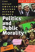 Politics and Public Morality The Great American Welfare Reform Debate