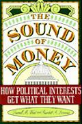 Sound of Money How Political Interests Get What They Want