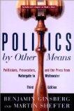Politics by Other Means: Politicians, Prosecutors, and the Press from Watergate to Whitewate...
