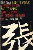 The Way and Its Power, A Study of the Tao Te Ching and Its Place in Chinese Thought