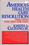 America's Health Care Revolution: Who Lives? Who Dies? Who Pays?