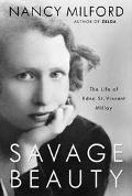 Savage Beauty The Life of Edna St. Vincent Millay