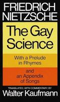 Gay Science With a Prelude in Rhymes and an Appendix of Songs