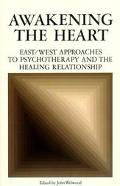 Awakening the Heart East/West Approaches to Psychotherapy and the Healing Relationship