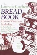 Laurel's Kitchen Bread Book A Guide to Whole-Grain Breadmaking