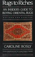 Rugs to Riches An Insider's Guide to Oriental Rugs