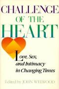 Challenge of the Heart Love, Sex, and Intimacy in Changing Times