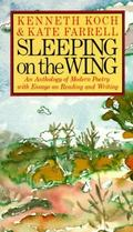 Sleeping on the Wing An Anthology of Modern Poetry, With Essays on Reading and Writing