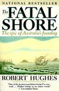 Fatal Shore The Epic of Australia's Founding
