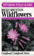 Field Guide to Rocky Mountain Wildflowers from Northern Arizona and New Mexico to British Co...