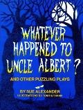 Whatever Happened to Uncle Albert?; And Other Puzzling Plays