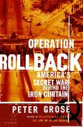Operation Rollback America's Secret War Behind the Iron Curtain