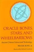 Oracle Bones, Stars and Wheelbarrows Ancient Chinese Science and Technology