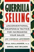 Guerrilla Selling Unconventional Weapons and Tactics for Increasing Your Sales