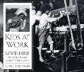 Kids at Work Lewis Hine and the Crusade Against Child Labor