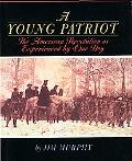 Young Patriot The American Revolution As Experienced by One Boy