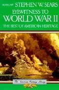 Eyewitness to World War II: The Best of American Heritage - Stephen W. Sears - Paperback