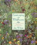 Landscaping with Wildflowers: An Environmental Approach to Gardening - Jim Wilson - Paperback