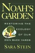 Noah's Garden Restoring the Ecology of Our Own Back Yards