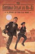 Gentleman Outlaw and Me--Eli A Story of the Old West