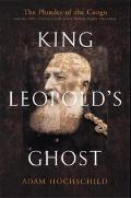 King Leopold's Ghost A Story of Greed, Terror, and Heroism in Colonial Africa