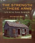 Strength of These Arms Life in the Slave Quarters