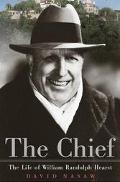 Chief The Life of William Randolph Hearst