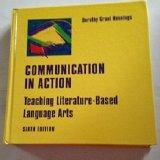Communication in Action: Teaching the Literature-Based Language Arts