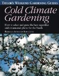 Cold Climate Gardening How to Select and Grow the Best Vegetables and Ornamental Plants for ...