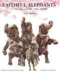 Faithful Elephants A True Story of Animals, People and War