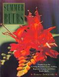 Summer Bulbs: Simple Steps for Growing Beautiful Glads, Dahlias, Begonias, Cannas, and Other...
